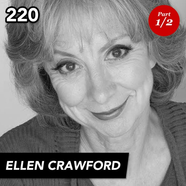 Episode 220: Ellen Crawford (Part 1)