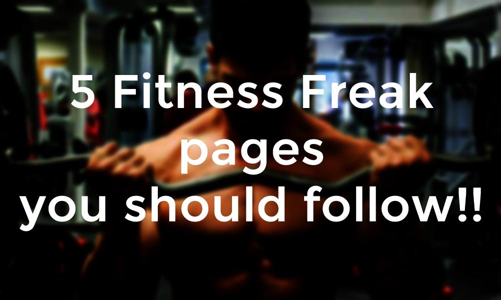 5 Splendid Pages you must follow if you are a Fitness Freak