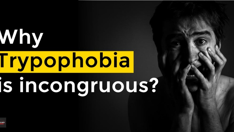 Why Trypophobia is incongruous?