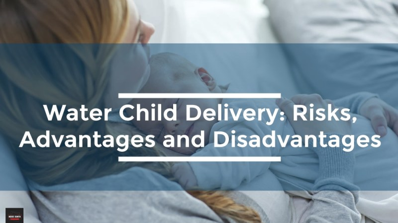Water Child Delivery: Risks, Advantages and Disadvantages