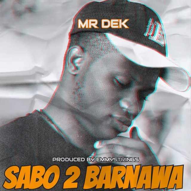 Mr. DeK - Sabo 2 Barnawa