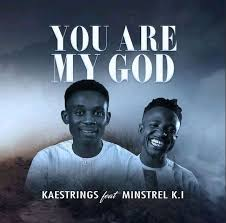You are my God by Kaestrings ft Minstrel K.I