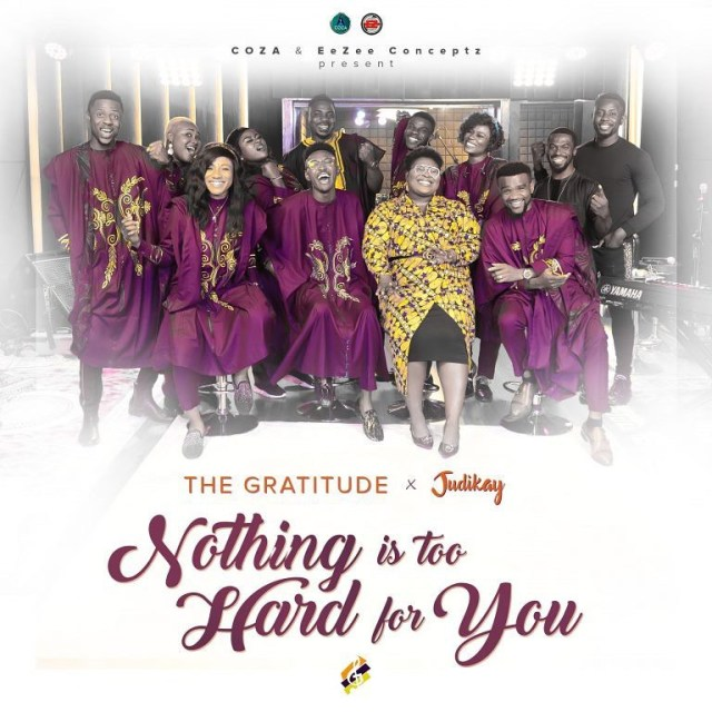 The Gratitude ft Judikay - Nothing Is Too Hard For You