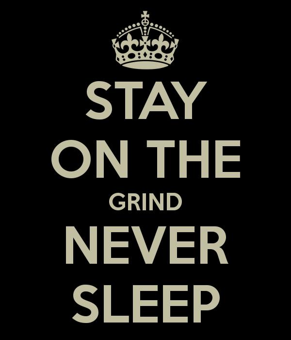 stay-on-the-grind-never-sleep