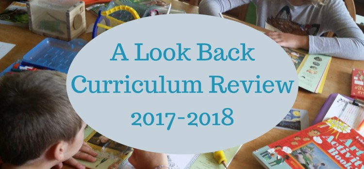 Homeschool Curriculum Review for the 2017-2018 school year, a look back at what I planned and what we used.