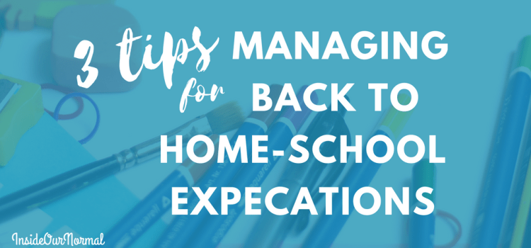 3 tips for Managing Back to Homeschool Expectations Inside Our Normal