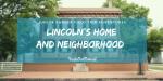 Lincoln's Home and Neighborhood