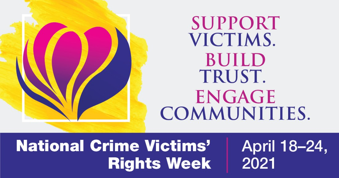 Support victims. Build trust. Engage communities. National Crime Victims' Rights Week, April 18-24, 2021.