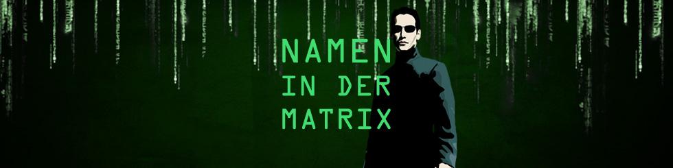 Die Bedeutung der Namen in der Matrix