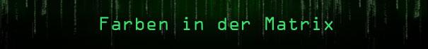 Das Matrix Universum. Erfahre mehr über die Farben in der Matrix.