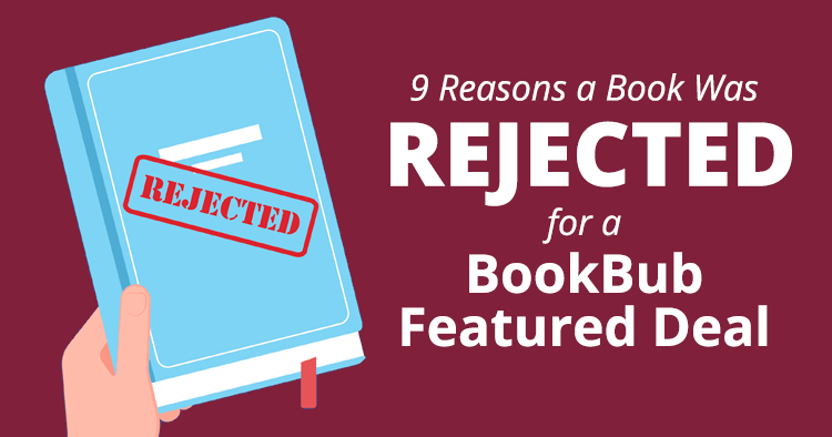 9 Reasons a Book Was Rejected for a BookBub Featured Deal