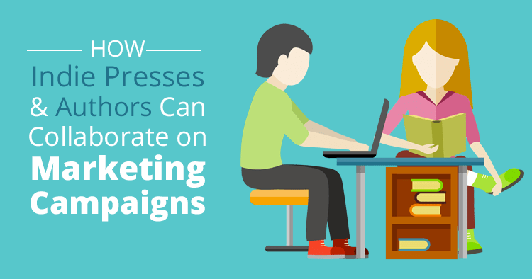 How Indie Presses and Authors Can Collaborate on Marketing Campaigns