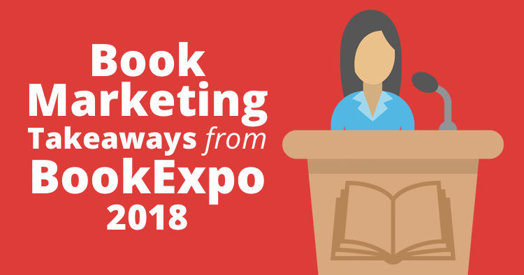 9 Top Book Marketing Takeaways from BookExpo 2018