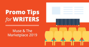 Top Promo Tips for Writers from Muse and the Marketplace 2019