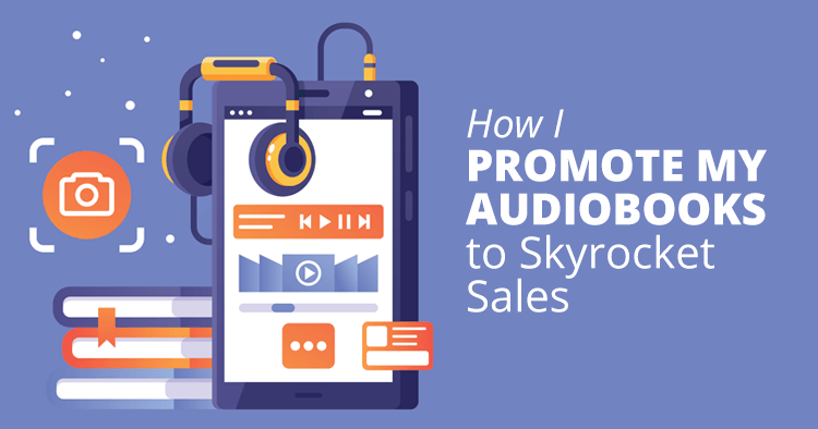 How I Promoted Audiobooks to Skyrocket Sales