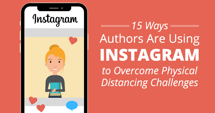 15 Ways Authors are Using Instagram to Overcome Physical Distancing Challenges