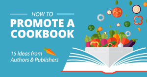 How to Promote a Cookbook: 15 Ideas from Authors & Publishers