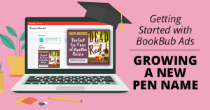 Getting Started with BookBub Ads: Growing a New Pen Name