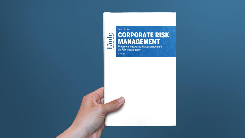 Corporate Risk Management. Unternehmensweites Risikomanagement als Führungsaufgabe. 3. Auflage 2019.