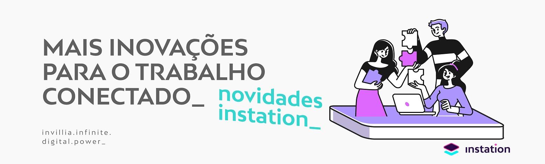 Nova versão do Instation - trabalho conectado potenciado por dados
