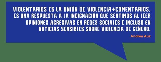 Violentarios es la unión de violencia+comentarios y es una respuesta a la indignación que sentimos cada vez que leemos opiniones agresivas en redes sociales incluso en noticias sensibles sobre violencia de género