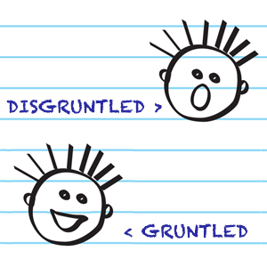 The opposite of disgruntled MUST be gruntled.