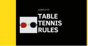 Read more about the article Complete Table Tennis rules- know how to play ping pong in peace.
