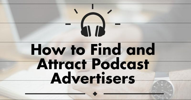 How to Find and Attract Podcast Advertisers