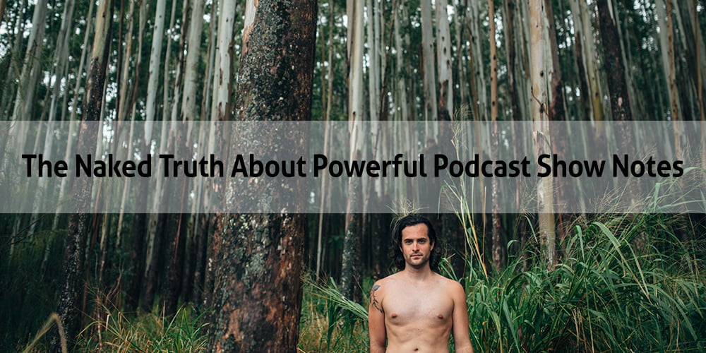 The Naked Truth About Powerful Podcast Show Notes