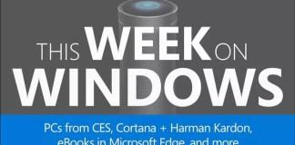 This Week On Windows: CES, Cortana Invoke Speaker, and Microsoft Edge full screen experience