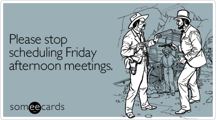 please-stop-scheduling-friday-workplace-ecard-someecards
