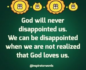 God will never disappointed us