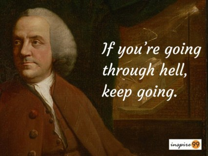 Benjamin Franklin going through hell quotes, going through hell quotes, difficulty quotes, perseverance quotes ben franklin