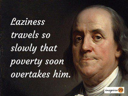 Laziness quote, benjamin franklin laziness, ben franklin laziness, life quotes, poverty quotes