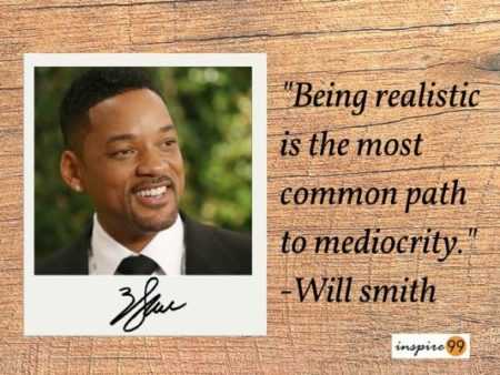 will smith being realistic quote, being realistic, inspiring quotes will smith, mediocrity quote