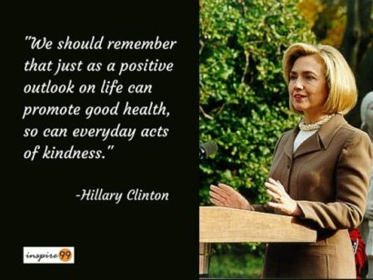 Positive outlook and kindness in life ...Hillary Clinton Quotes
