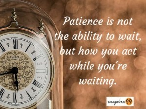 patience quotes, patience meaning, patience is a virtue, being patient, patience in life, inspirational quotes