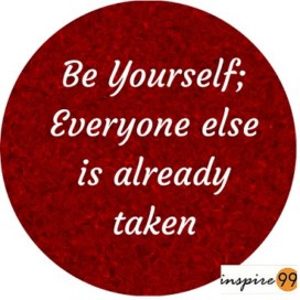 Be Yourself;Everyone else is already Taken