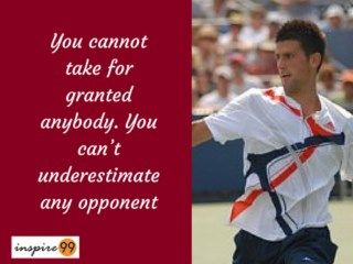 You cannot take for granted quote meaning novak djokovik, novak djokovik inspirational quotes, djokovik inspiration in life, djokovik for self improvement
