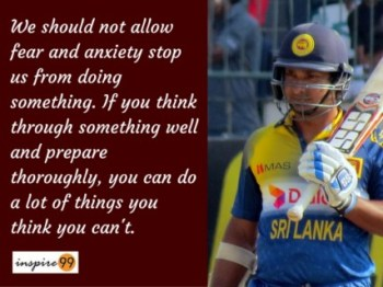 We should not allow fear and anxiety to stop us - Kumar Sangakkara motivational Quotes