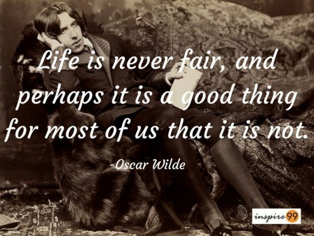 life is never fair oscar wilde, oscar wilde quotes, oscar wilde quote meaning