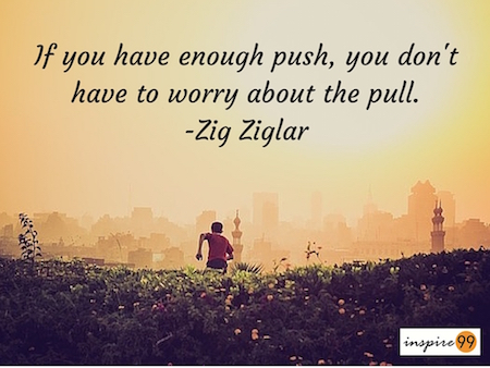 zig zaglar quote on push and pull, push and pull of motivation, motivation quote, inspirational quote, zig zaglar push and pull