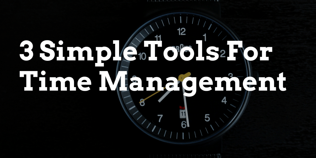 3 Simple Tools For Time Management