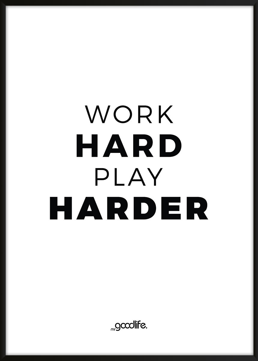 work hard play harder poster mr