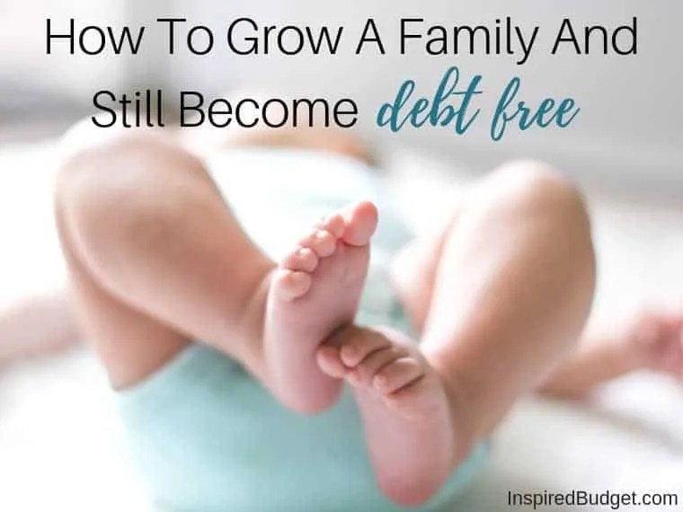 How To Grow A Family And Still Become Debt Free by InspiredBudget.com