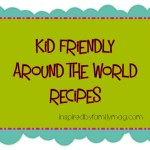 kid friendly around the world recipes