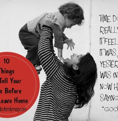 10 Things To Tell Your Kids Before They Leave Home