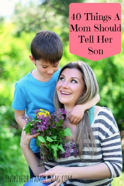 40 Things Every Mom Should Tell Her Son