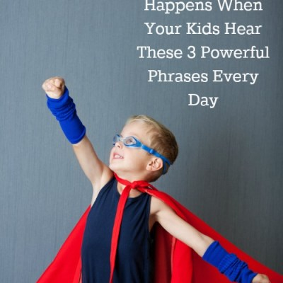 This is What Happens When Your Kids Hear These 3 Powerful Phrases Every Day