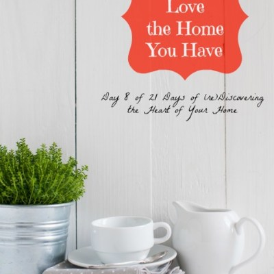 How to Love the Home You Have